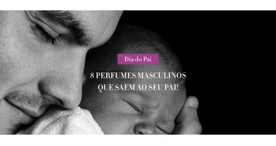 Dia do Pai | 8 Perfumes Masculinos que saem ao seu Pai!
