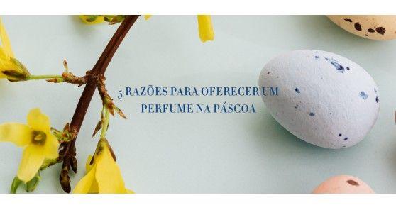 5 razões para oferecer um perfume na Páscoa