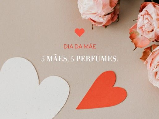 5 Tipos de Perfume para 5 Mães Incríveis